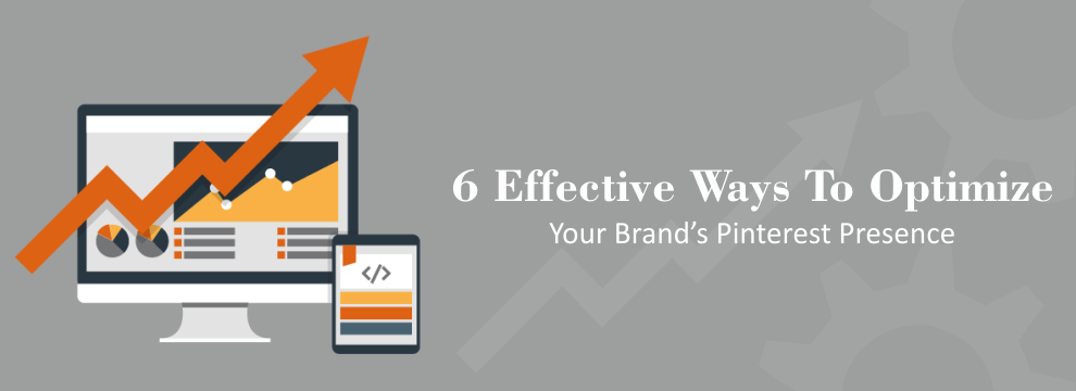6 Effective Ways To Optimize Your Brand's Pinterest Presence