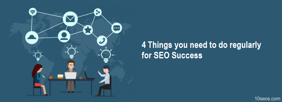 4 Things you need to do regularly for SEO Success