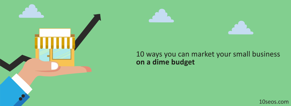 10 ways you can market your small business on a dime budget