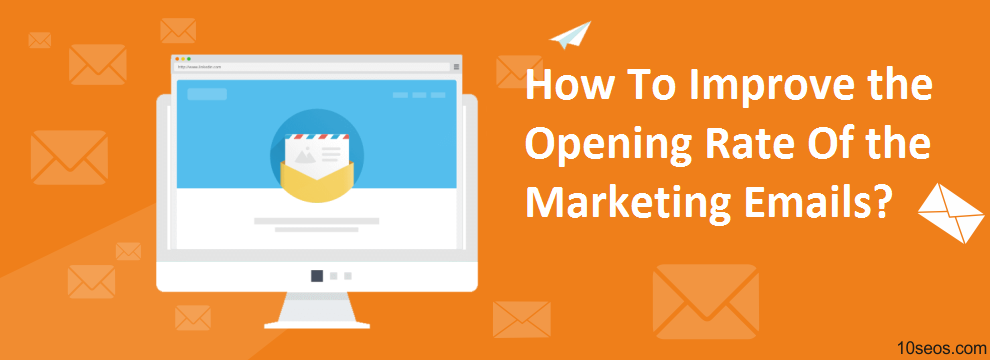 How To Improve the Opening Rate Of the Marketing Emails?