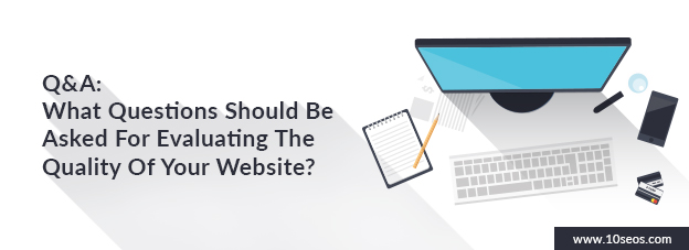 Q&A: What Questions Should Be Asked For Evaluating The Quality Of Your Website?