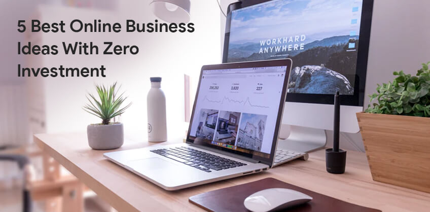 5 Best Online Business Ideas With Zero Investment