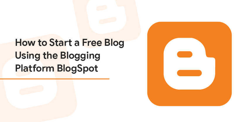 How to Start a Free Blog Using the Blogging Platform BlogSpot
