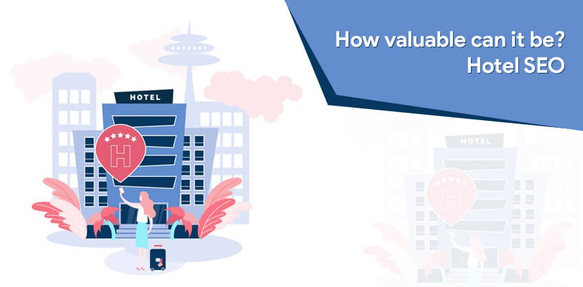 How valuable can it be? Hotel SEO