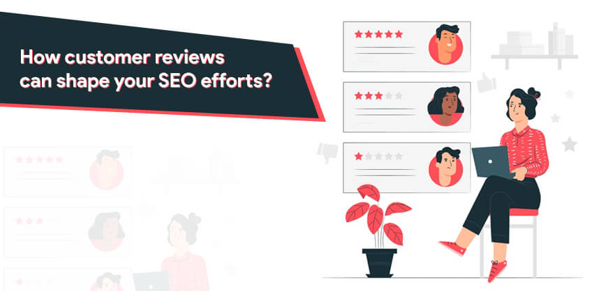 How customer reviews can shape your SEO efforts?