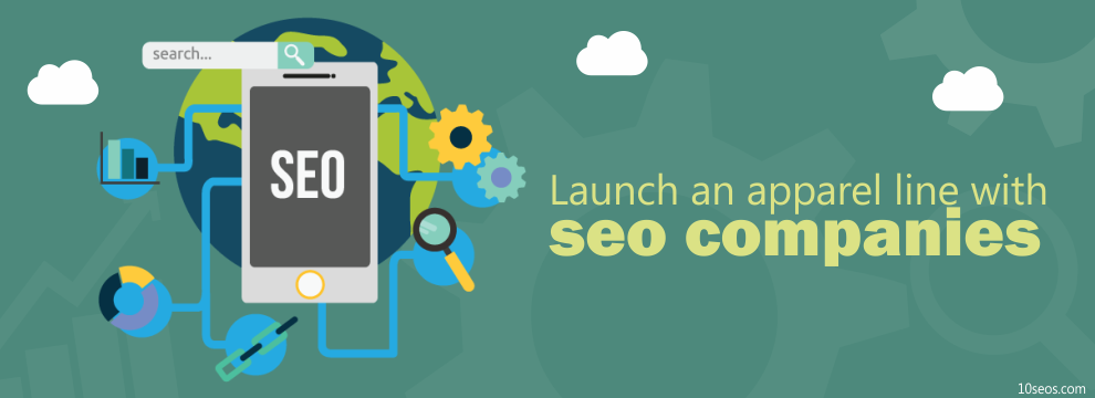 How to launch an apparel line with seo companies.