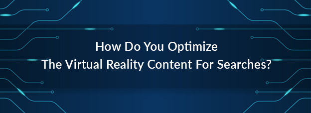 How Do You Optimize The Virtual Reality Content For Searches?