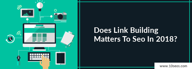 Does Link Building Matters To Seo In 2018?