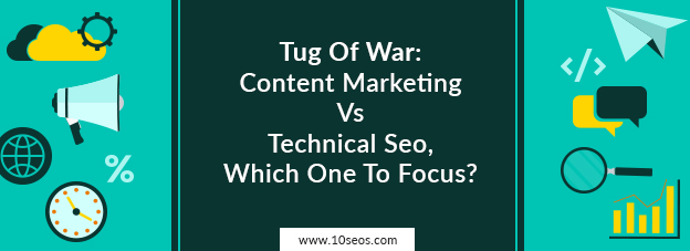 Tug Of War: Content Marketing Vs Technical Seo, Which One To Focus?