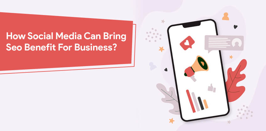 How Social Media Can Bring Seo Benefit For Business?