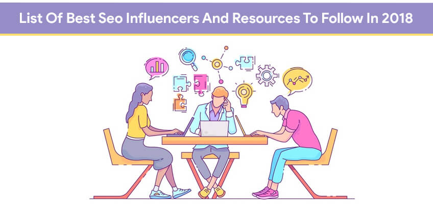List Of Best Seo Influencers And Resources To Follow In 2018