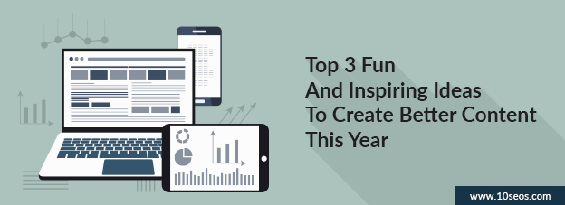 Top 3 Fun And Inspiring Ideas To Create Better Content This Year