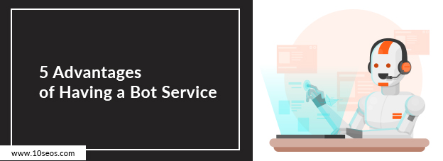 5 Advantages of Having a Bot Service