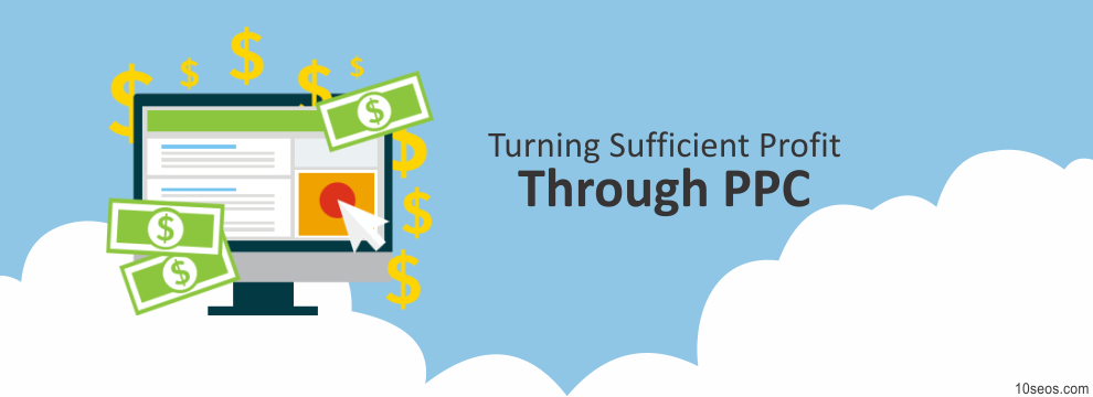 Are you Really Turning Sufficient Profit Through PPC?