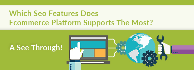 Which Seo Features Does Ecommerce Platform Supports The Most? A See Through!