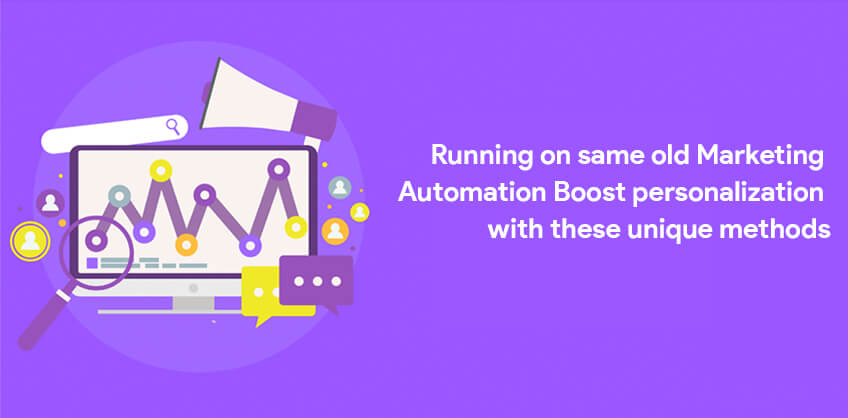 Running on same old Marketing Automation? Boost personalization with these unique methods!