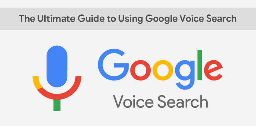 The Ultimate Guide to Using Google Voice Search