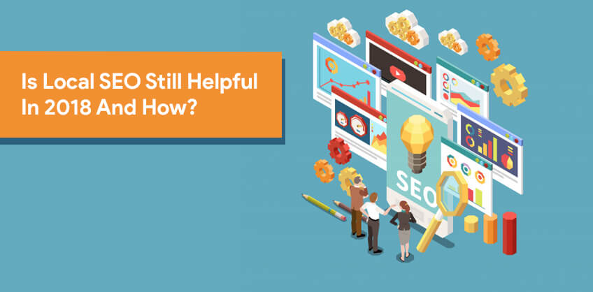 Is Local SEO Still Helpful In 2018 And How?