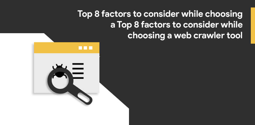 Top 8 factors to consider while choosing a web crawler tool