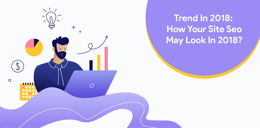 Trend In 2018: How Your Site Seo May Look In 2018?