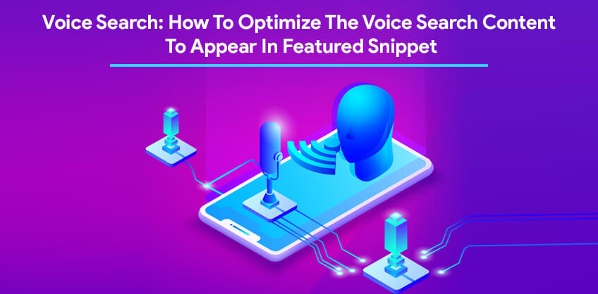Voice Search: How To Optimize The Voice Search Content To Appear In Featured Snippet