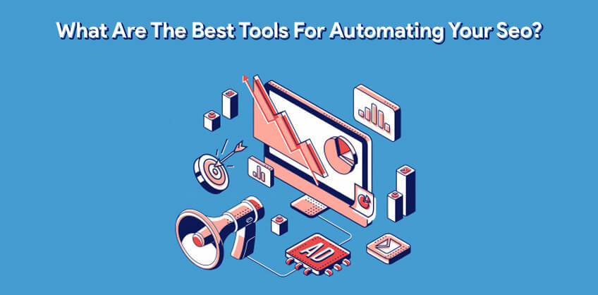 What Are The Best Tools For Automating Your Seo?