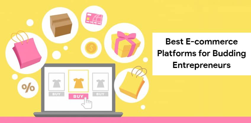 Best E-commerce Platforms for Budding Entrepreneurs