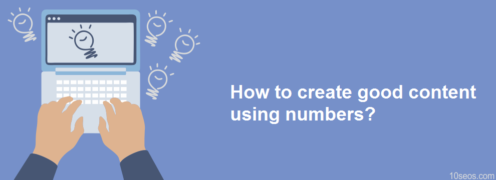 How to create good content using numbers?