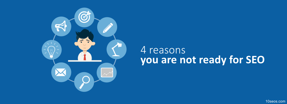 4 reasons you are not ready for SEO
