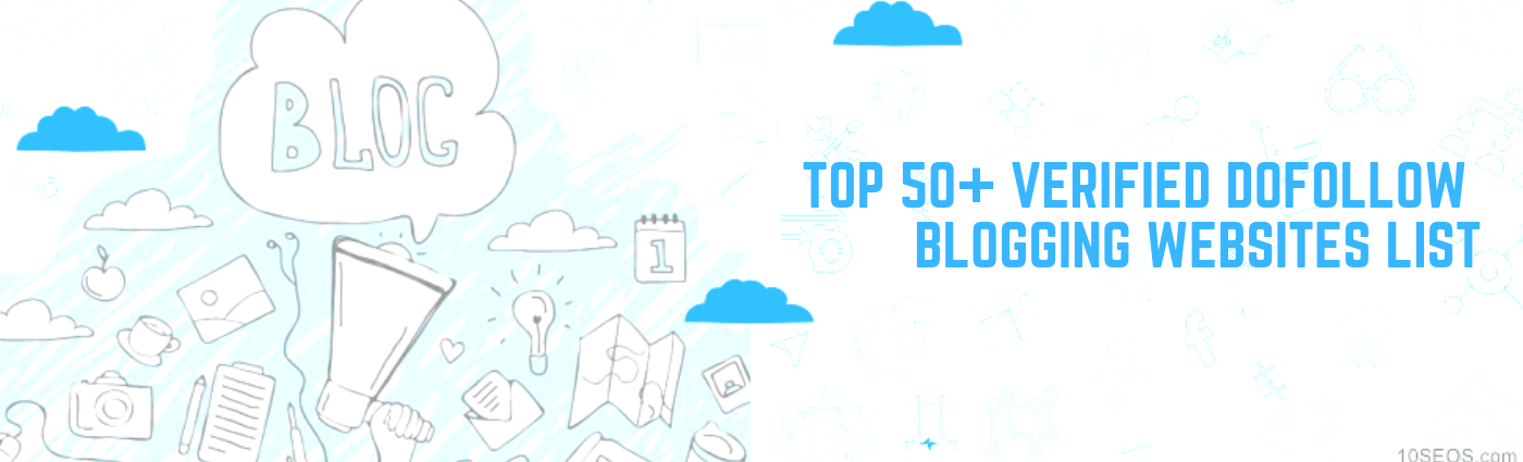 Top 50+ Verified DoFollow Blogging Websites List