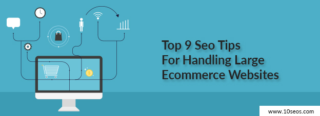 Top 9 Seo Tips For Handling Large Ecommerce Websites