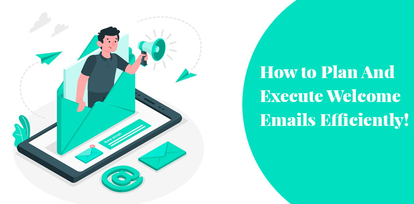 How to Plan And Execute Welcome Emails Efficiently!