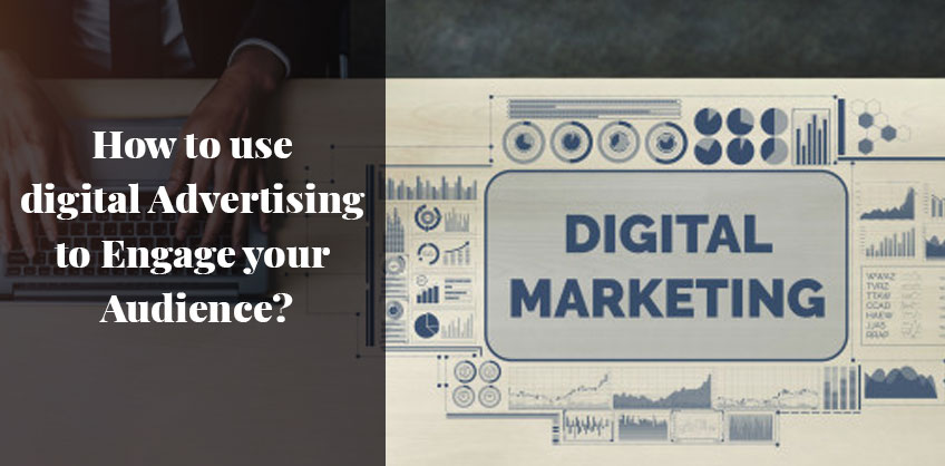 How to use digital Advertising to Engage your Audience?