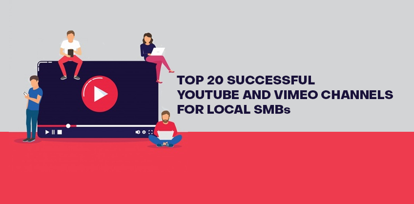 TOP 20 SUCCESSFUL YOUTUBE AND VIMEO CHANNELS FOR LOCAL SMBs.
