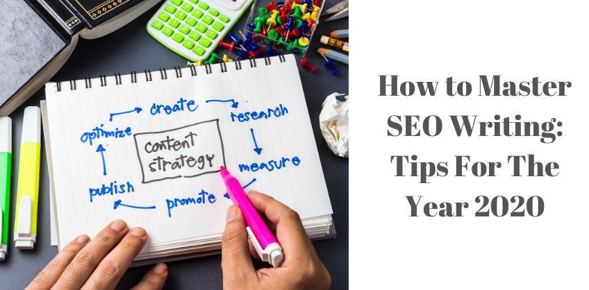 How to Master SEO Writing: Tips For The Year 2020
