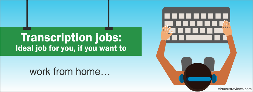Transcription jobs: Ideal job for you, if you want to work from home… Work from Anywhere!