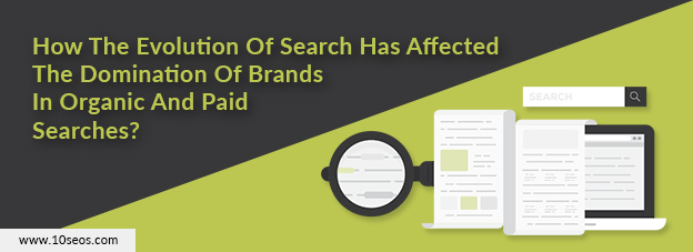 How The Evolution Of Search Has Affected The Domination Of Brands In Organic And Paid Searches?
