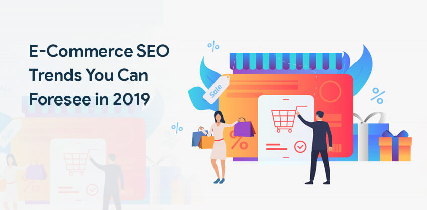 E-Commerce SEO Trends You Can Foresee in 2019