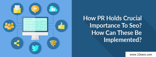 How PR Holds Crucial Importance To Seo? How Can These Be Implemented?