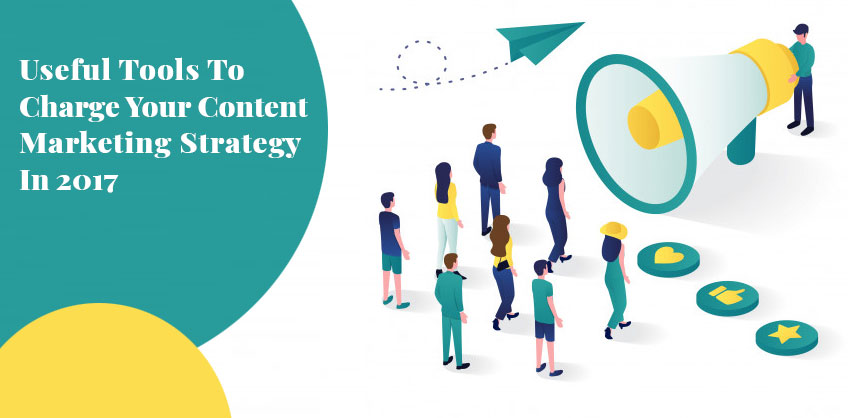 Useful Tools To Charge Your Content Marketing Strategy In 2017