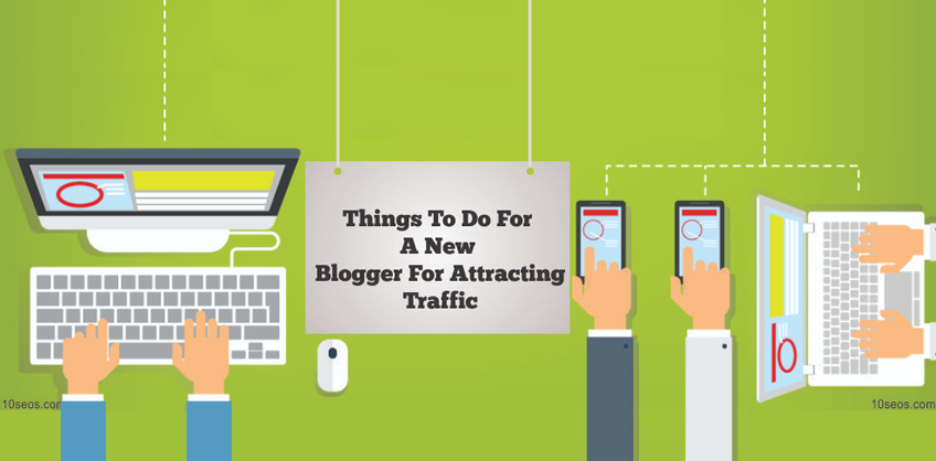 THINGS TO DO FOR A NEW BLOGGER FOR ATTRACTING TRAFFIC.