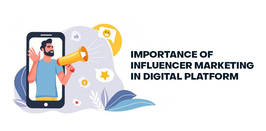 Importance of influencer marketing in digital platform
