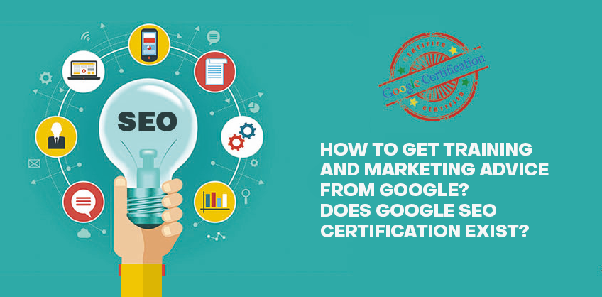 HOW TO GET TRAINING AND MARKETING ADVICE FROM GOOGLE? DOES GOOGLE SEO CERTIFICATION EXIST?