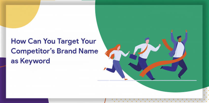 How Can You Target Your Competitor's Brand Name as Keyword