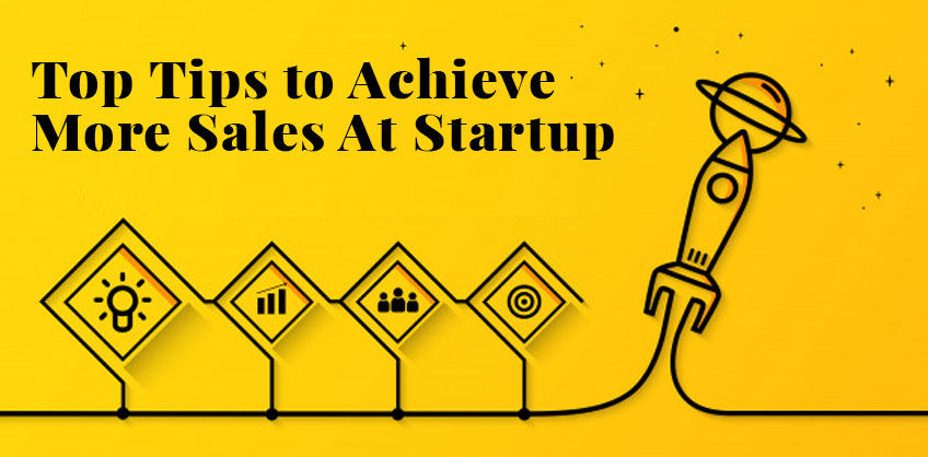 Top Tips to Achieve More Sales At Startup