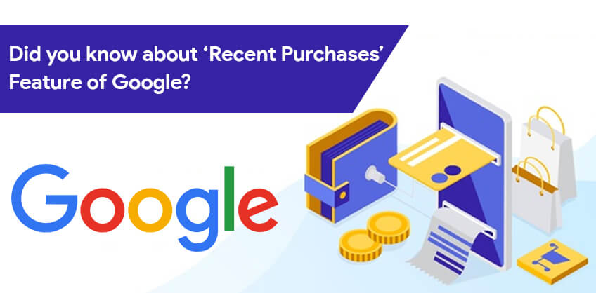 Did you know about 'Recent Purchases' Feature of Google?