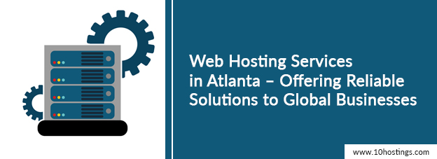 Web Hosting Services in Atlanta – Offering Reliable Solutions to Global Businesses