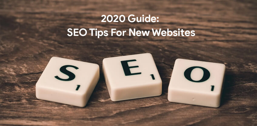 2020 Guide: SEO Tips For New Websites