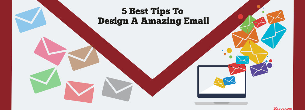 5 BEST TIPS TO DESIGN A AMAZING EMAIL