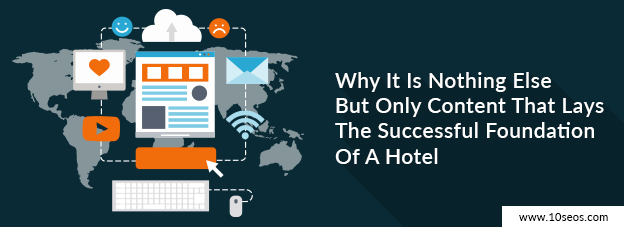 Why It Is Nothing Else But Only Content That Lays The Successful Foundation Of A Hotel